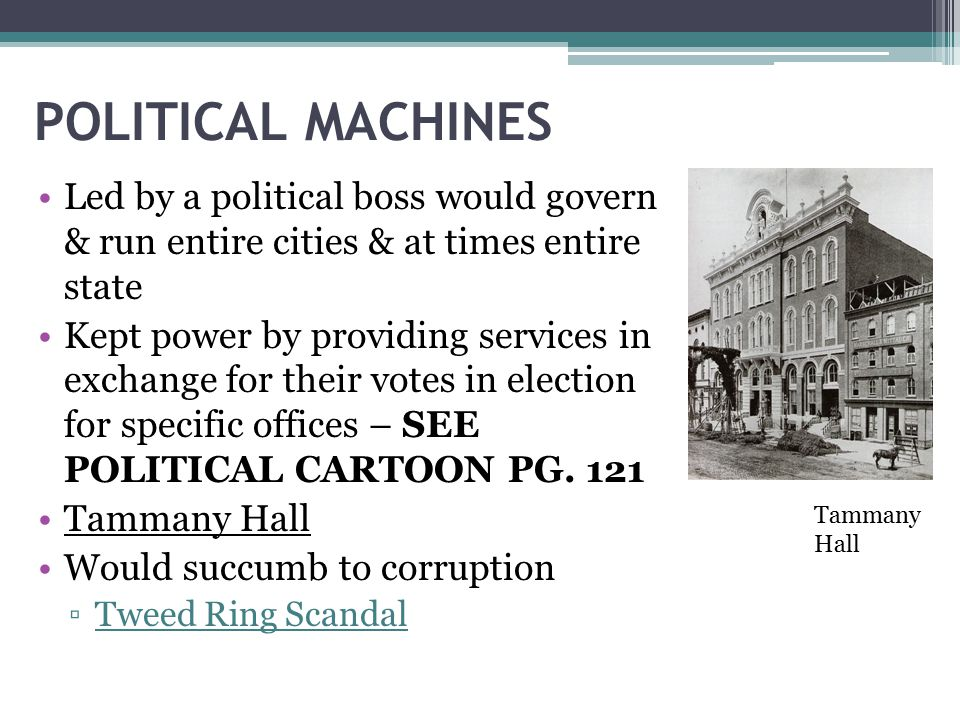 POLITICAL MACHINES Led by a political boss would govern & run entire cities & at times entire state.
