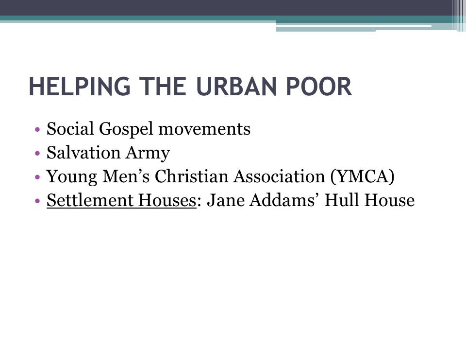 HELPING THE URBAN POOR Social Gospel movements Salvation Army