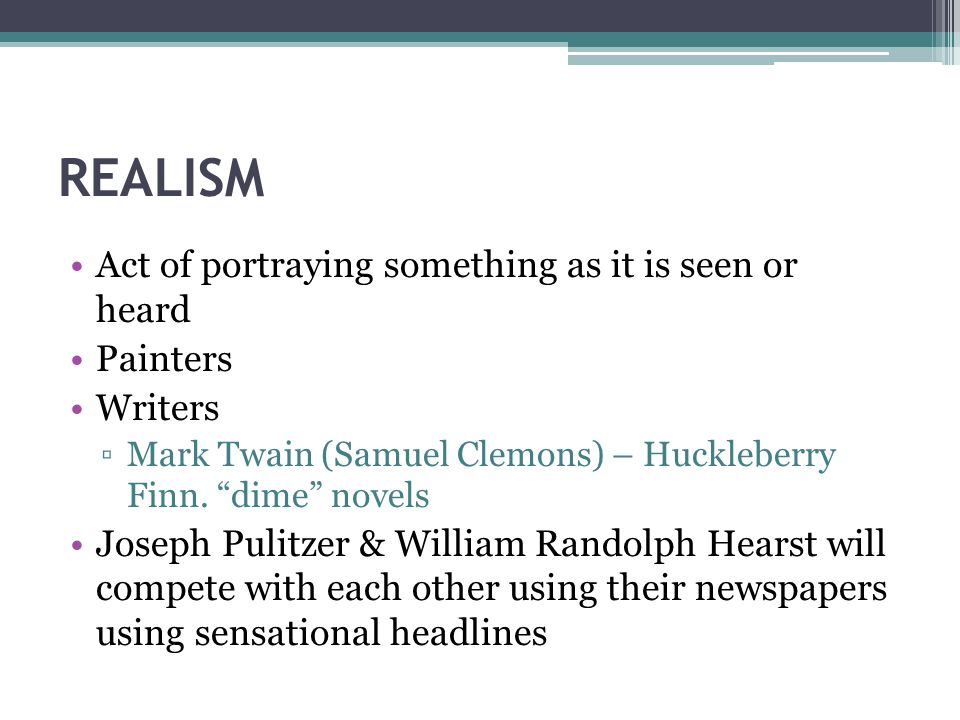 REALISM Act of portraying something as it is seen or heard Painters