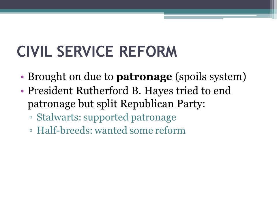 CIVIL SERVICE REFORM Brought on due to patronage (spoils system)