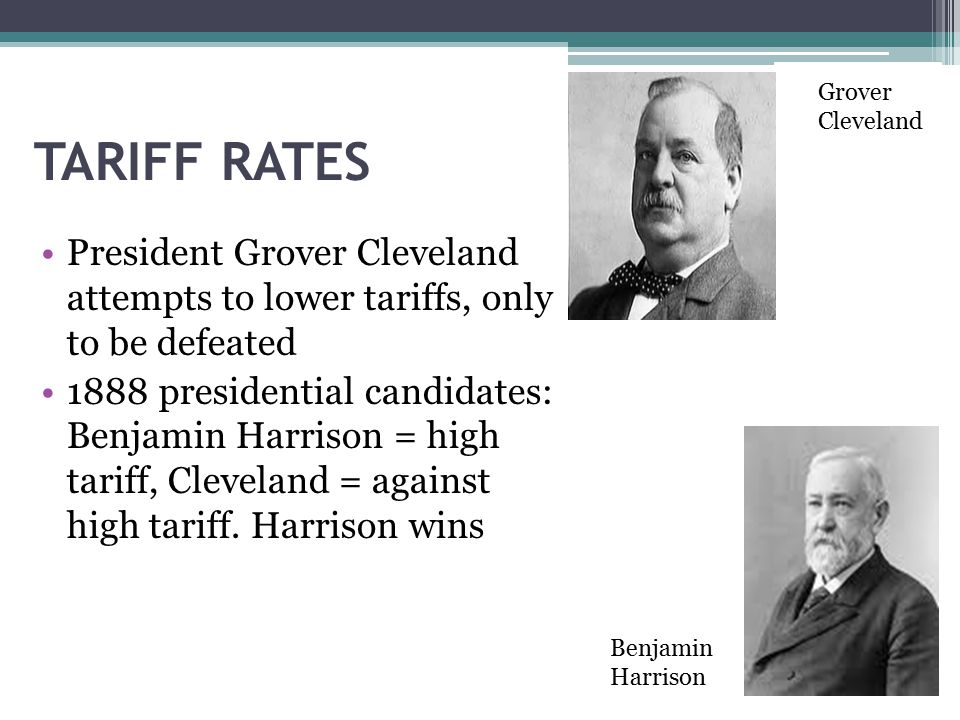 Grover Cleveland TARIFF RATES. President Grover Cleveland attempts to lower tariffs, only to be defeated.