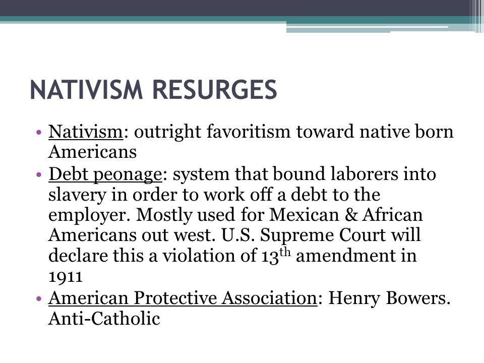NATIVISM RESURGES Nativism: outright favoritism toward native born Americans.