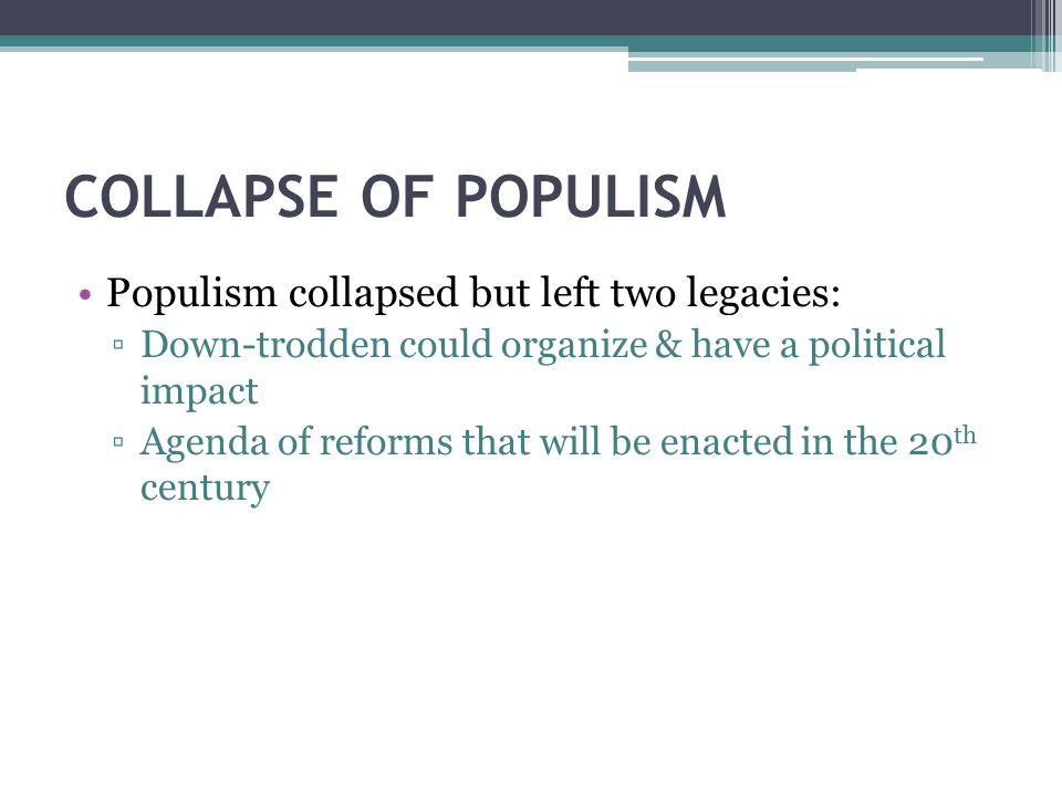 COLLAPSE OF POPULISM Populism collapsed but left two legacies: