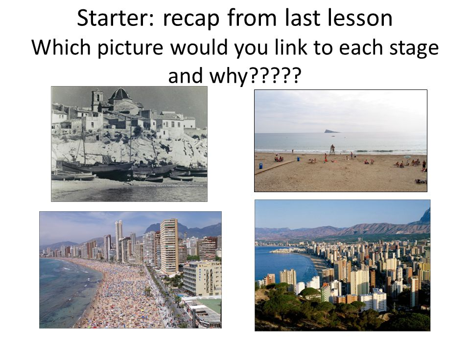 Starter: recap from last lesson Which picture would you link to each stage and why