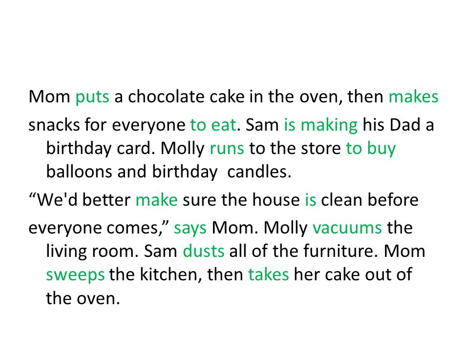 Mom puts a chocolate cake in the oven, then makes snacks for everyone to eat.