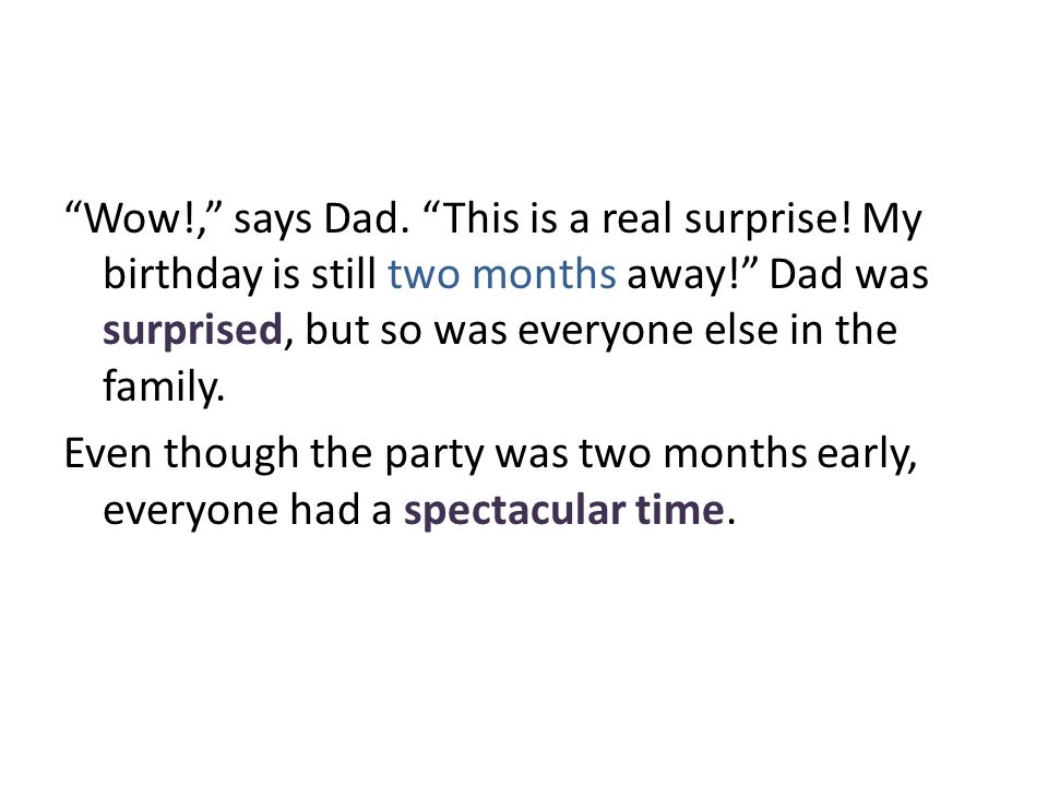 Wow. , says Dad. This is a real surprise