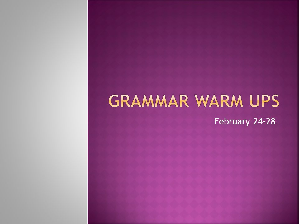 Grammar Warm Ups February 24-28
