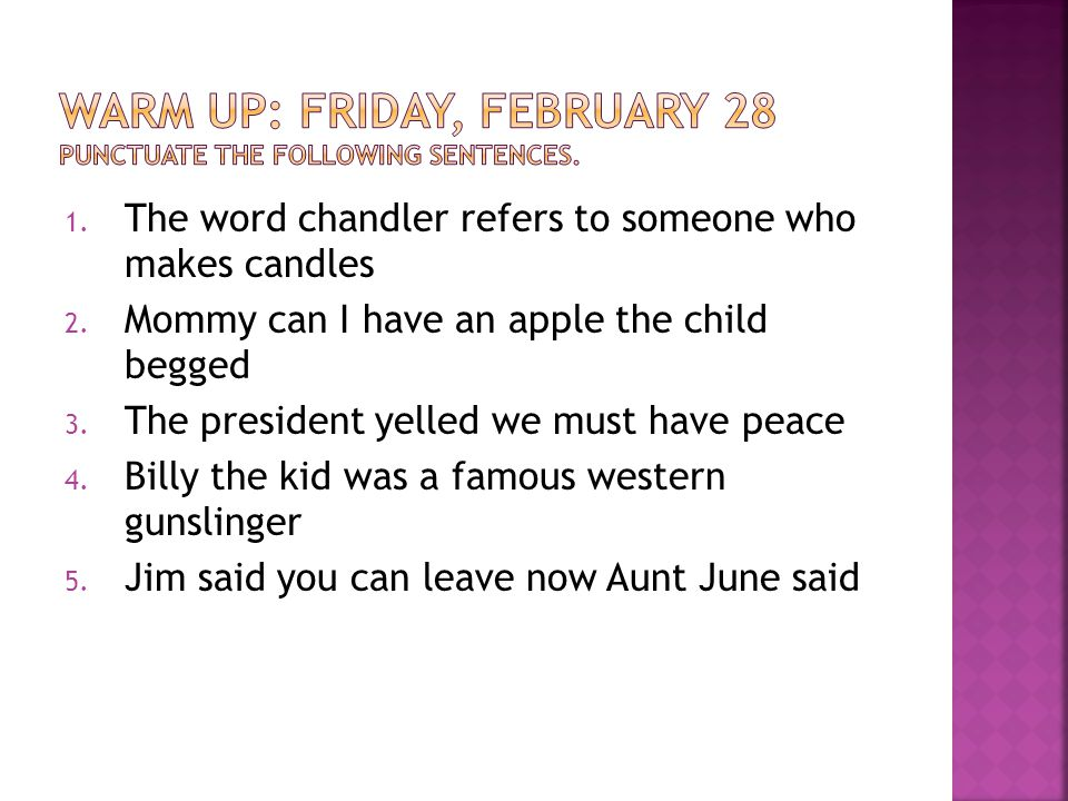 Warm Up: Friday, February 28 punctuate the following sentences.