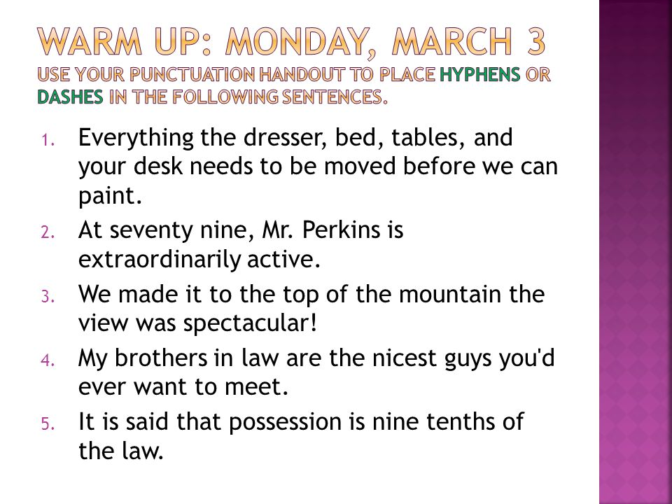 Warm Up: Monday, March 3 Use your punctuation handout to place hyphens or dashes in the following sentences.