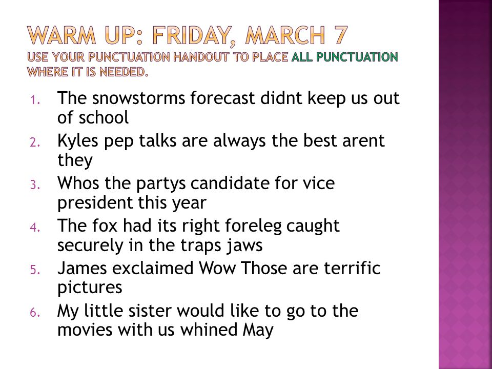 Warm Up: Friday, March 7 Use your punctuation handout to place all punctuation where it is needed.