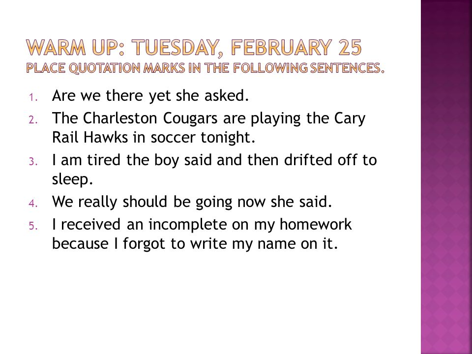 Warm Up: Tuesday, February 25 Place quotation marks in the following sentences.