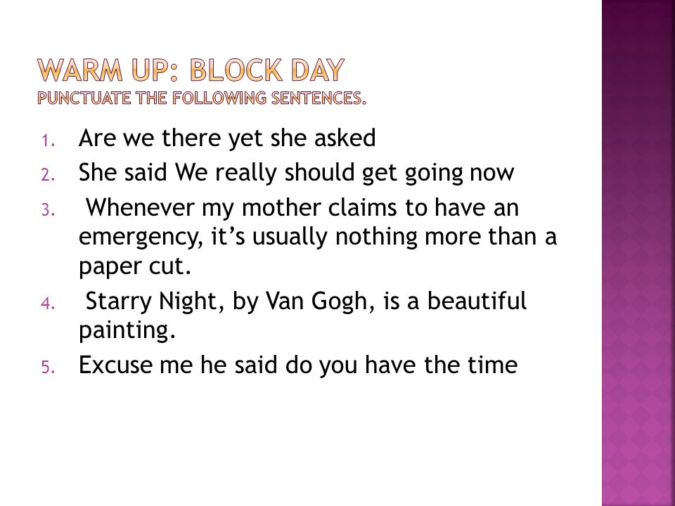 Warm Up: Block Day Punctuate the following sentences.