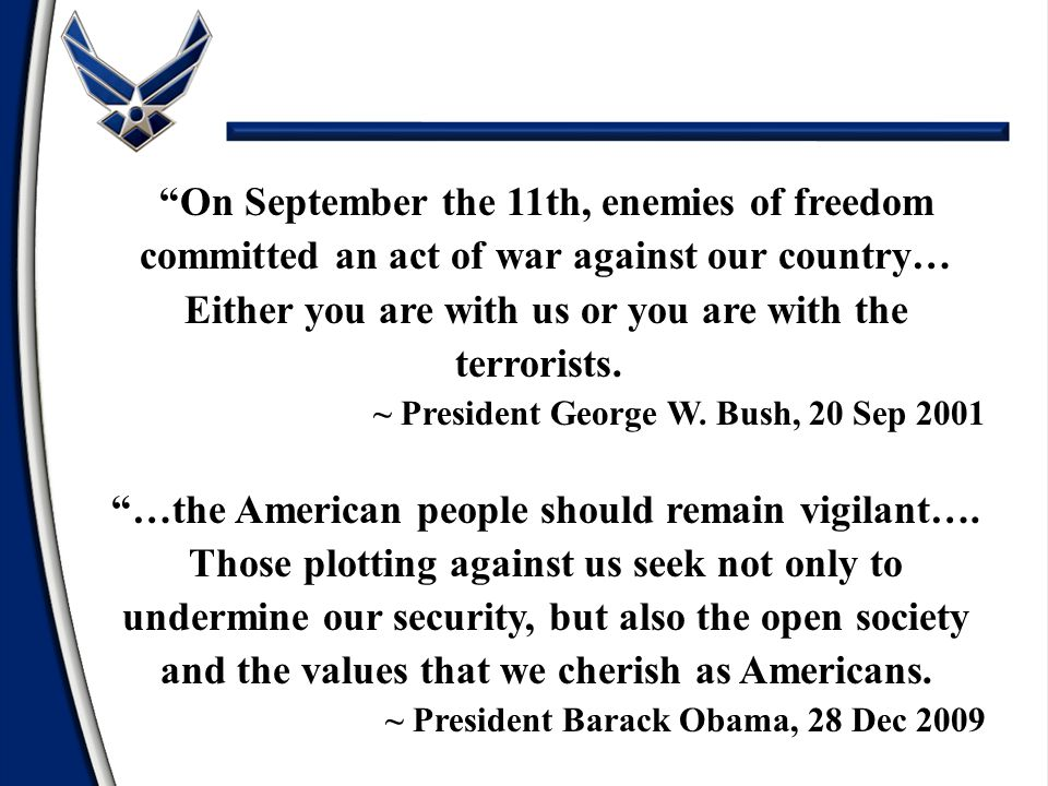 On September the 11th, enemies of freedom committed an act of war against our country… Either you are with us or you are with the terrorists.