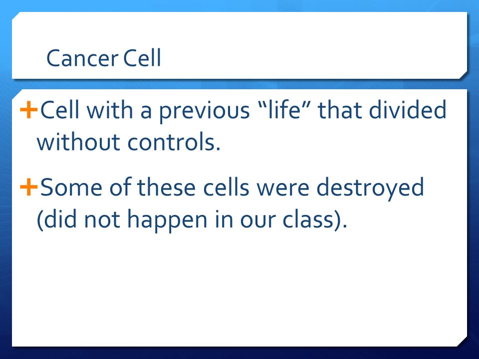 Cell with a previous life that divided without controls.