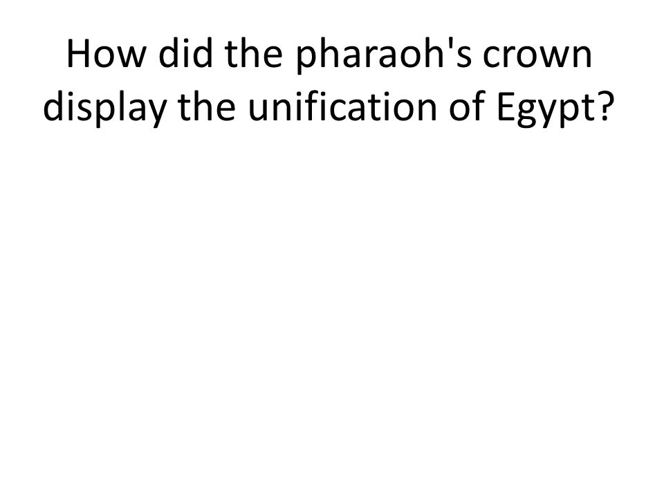 How did the pharaoh s crown display the unification of Egypt