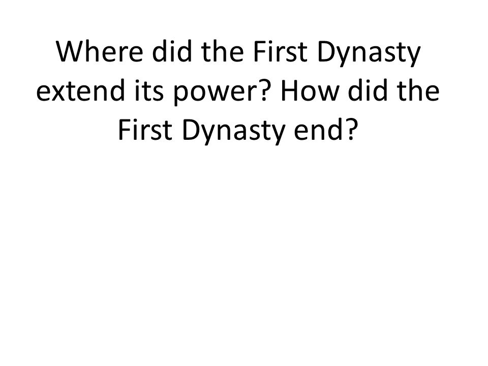 Where did the First Dynasty extend its power