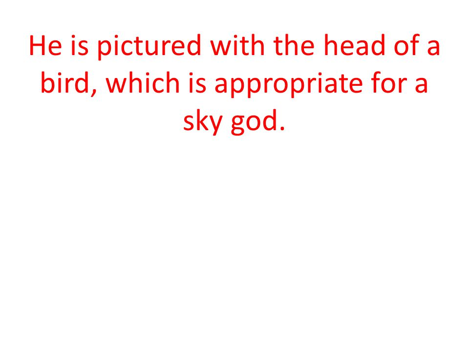 He is pictured with the head of a bird, which is appropriate for a sky god.