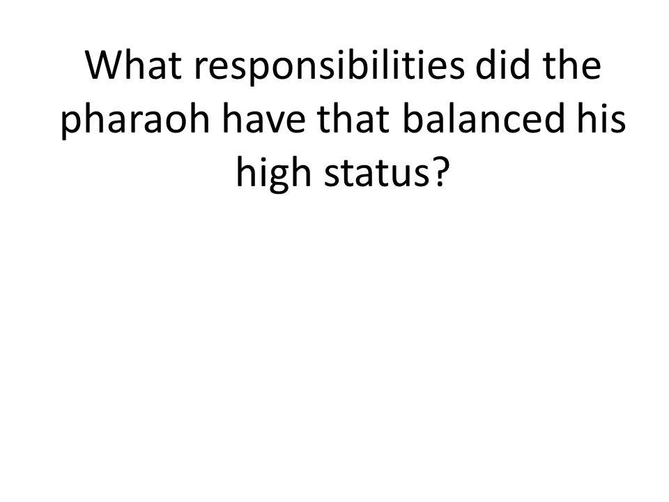 What responsibilities did the pharaoh have that balanced his high status
