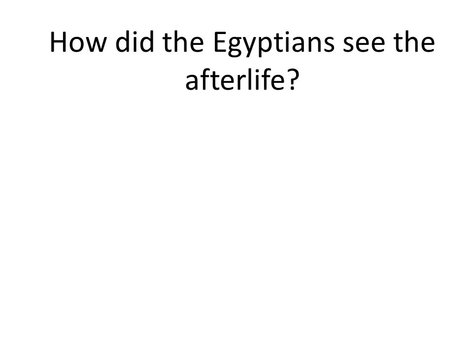How did the Egyptians see the afterlife