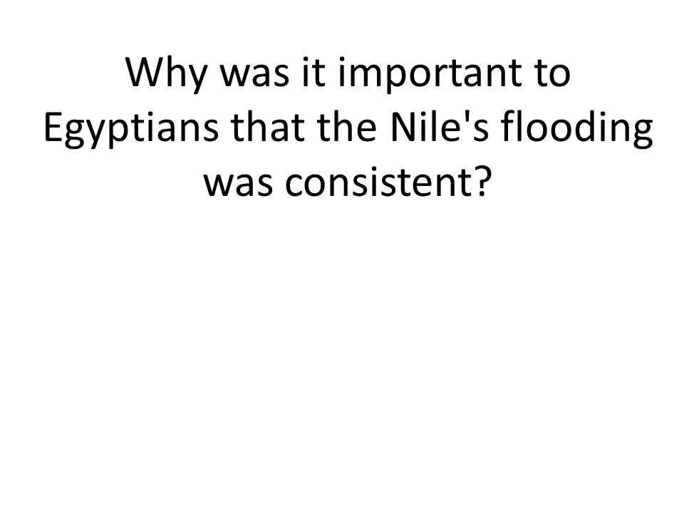 Why was it important to Egyptians that the Nile s flooding was consistent