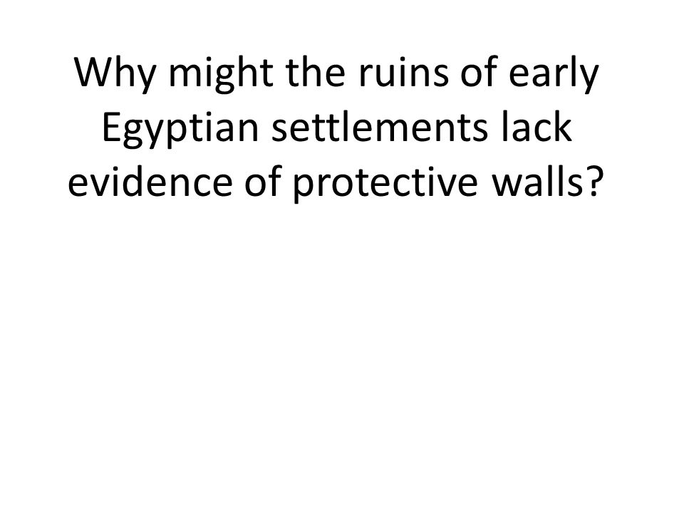 Why might the ruins of early Egyptian settlements lack evidence of protective walls
