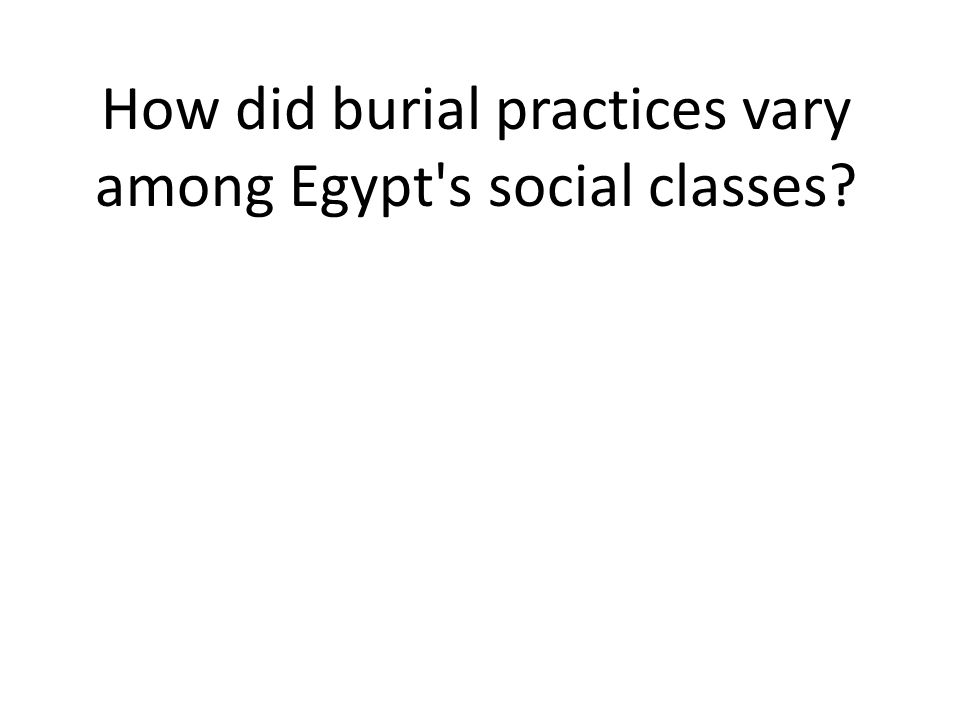 How did burial practices vary among Egypt s social classes