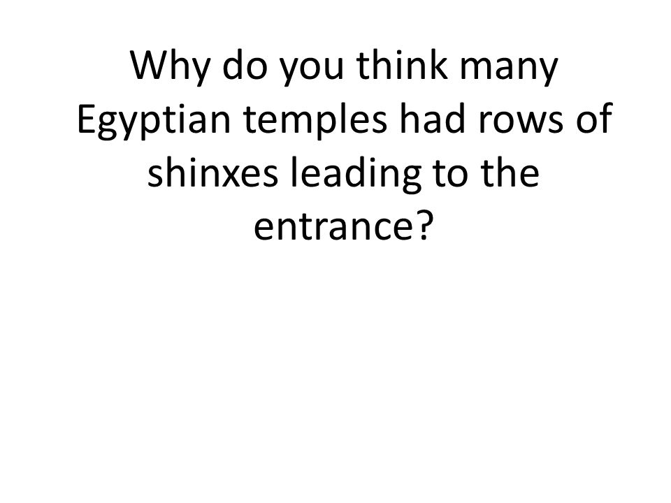 Why do you think many Egyptian temples had rows of shinxes leading to the entrance
