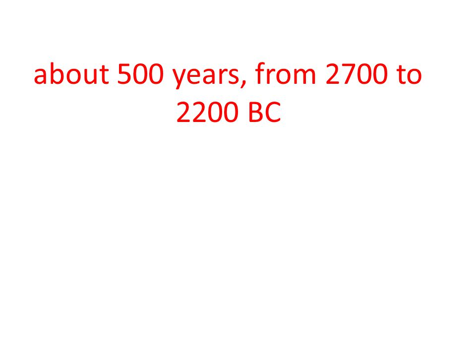 about 500 years, from 2700 to 2200 BC