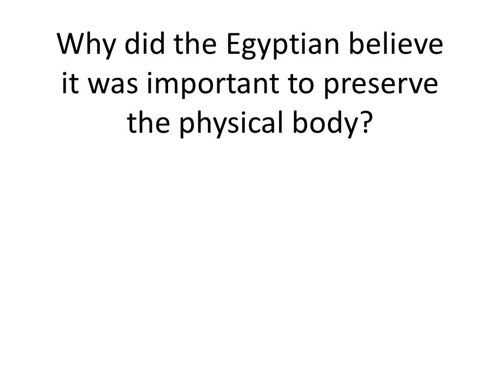 Why did the Egyptian believe it was important to preserve the physical body