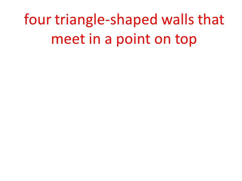 four triangle-shaped walls that meet in a point on top