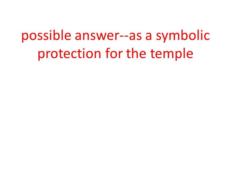 possible answer--as a symbolic protection for the temple