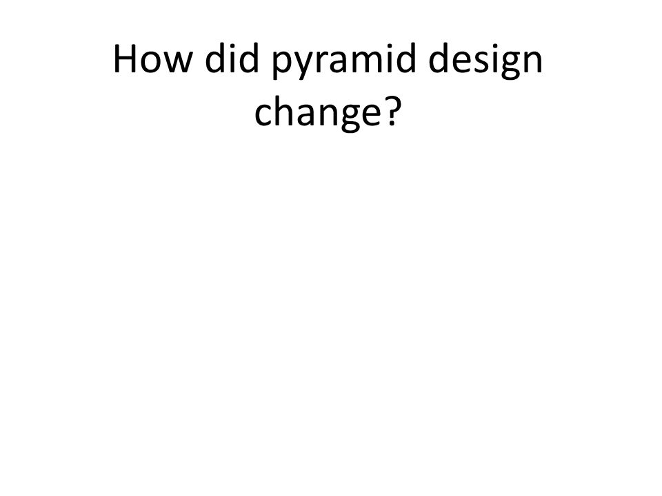 How did pyramid design change
