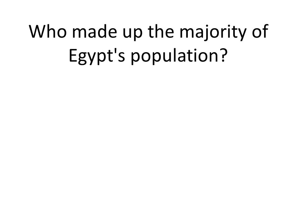 Who made up the majority of Egypt s population