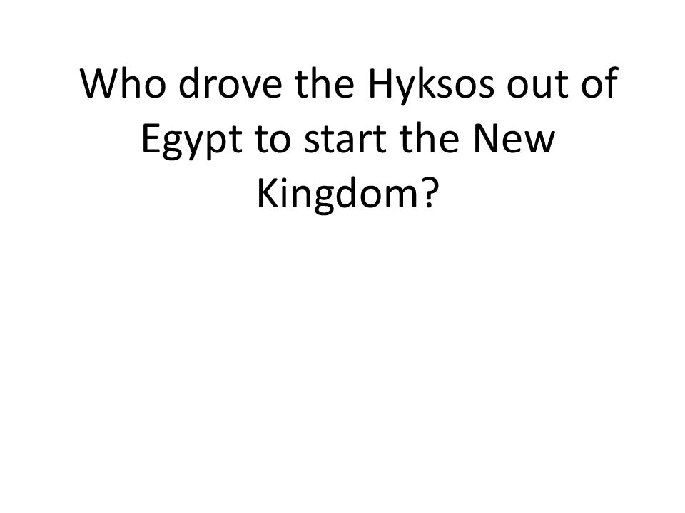 Who drove the Hyksos out of Egypt to start the New Kingdom