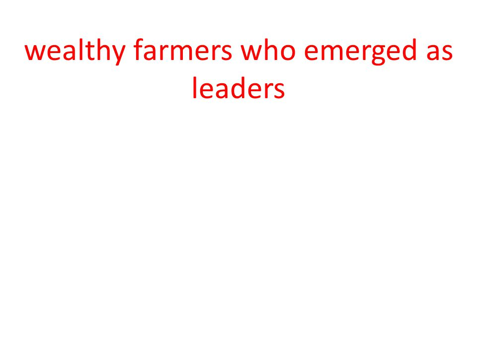 wealthy farmers who emerged as leaders