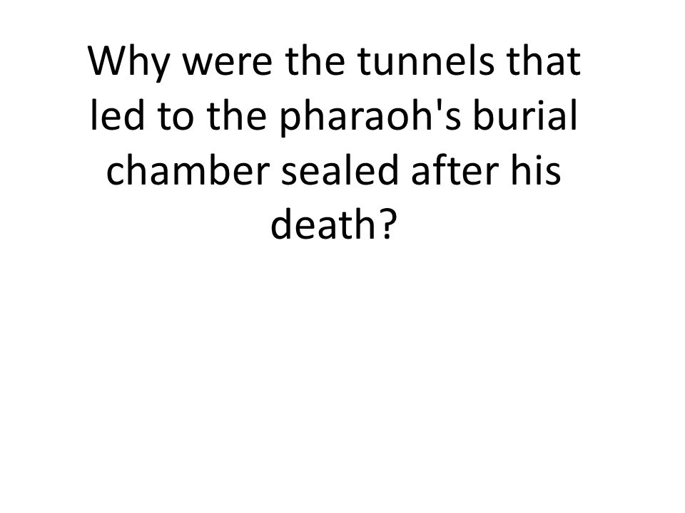 Why were the tunnels that led to the pharaoh s burial chamber sealed after his death