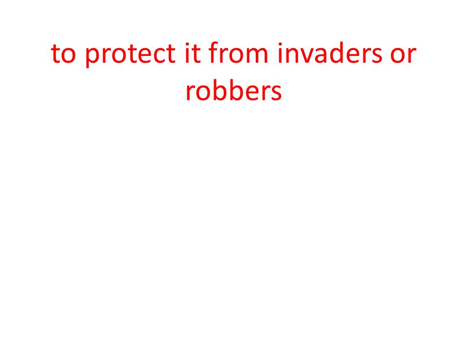 to protect it from invaders or robbers