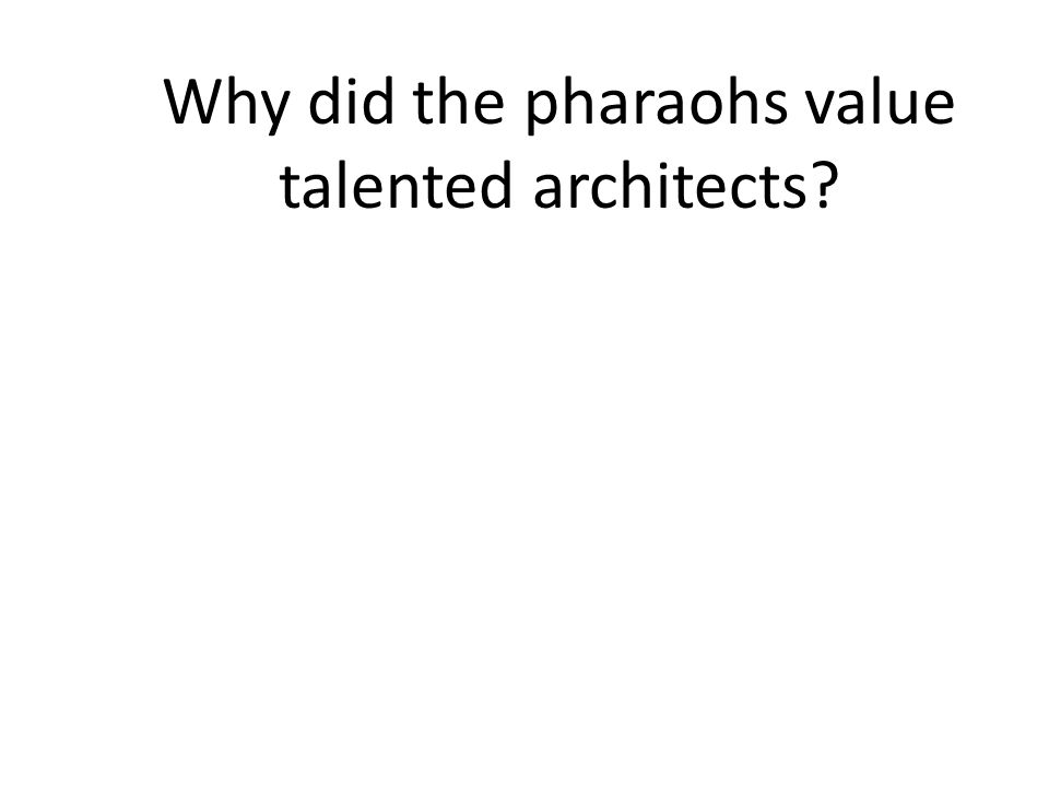 Why did the pharaohs value talented architects