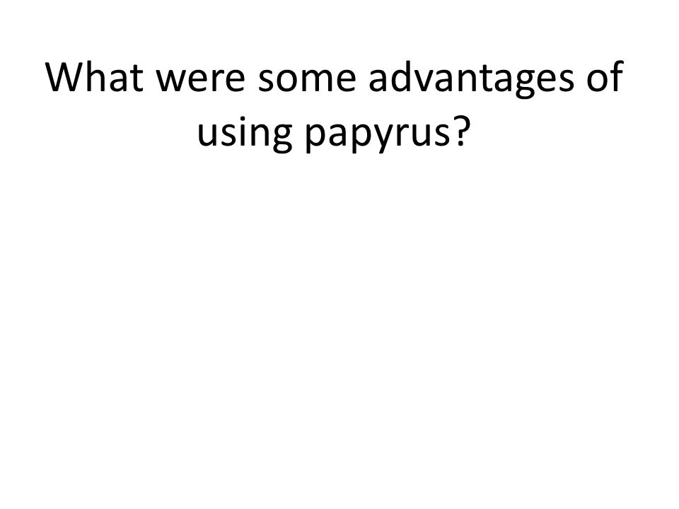 What were some advantages of using papyrus