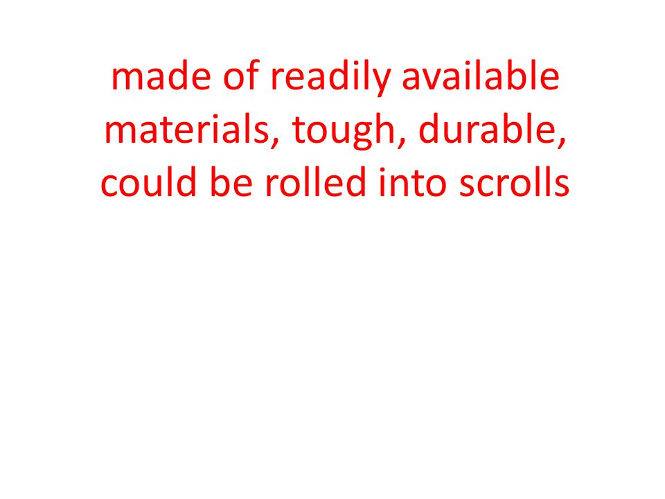 made of readily available materials, tough, durable, could be rolled into scrolls