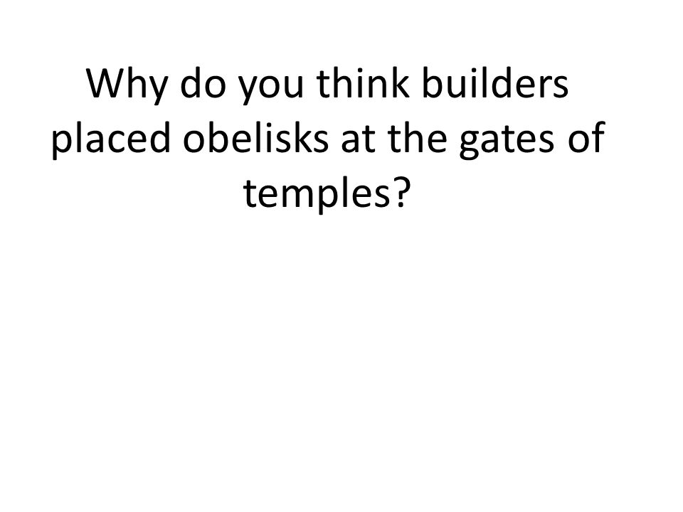 Why do you think builders placed obelisks at the gates of temples