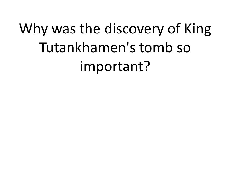 Why was the discovery of King Tutankhamen s tomb so important