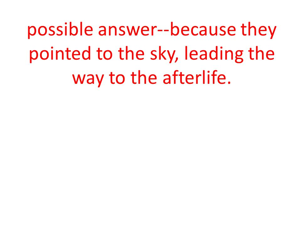 possible answer--because they pointed to the sky, leading the way to the afterlife.