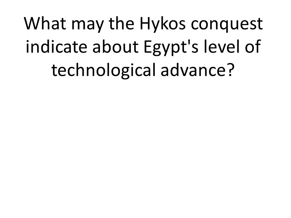 What may the Hykos conquest indicate about Egypt s level of technological advance