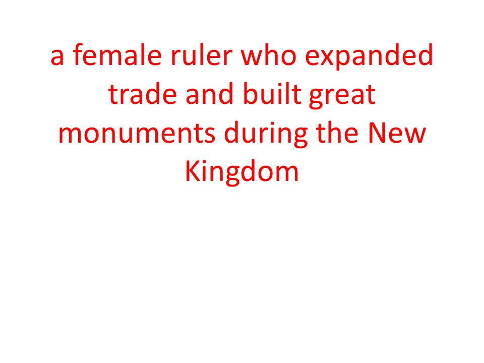 a female ruler who expanded trade and built great monuments during the New Kingdom