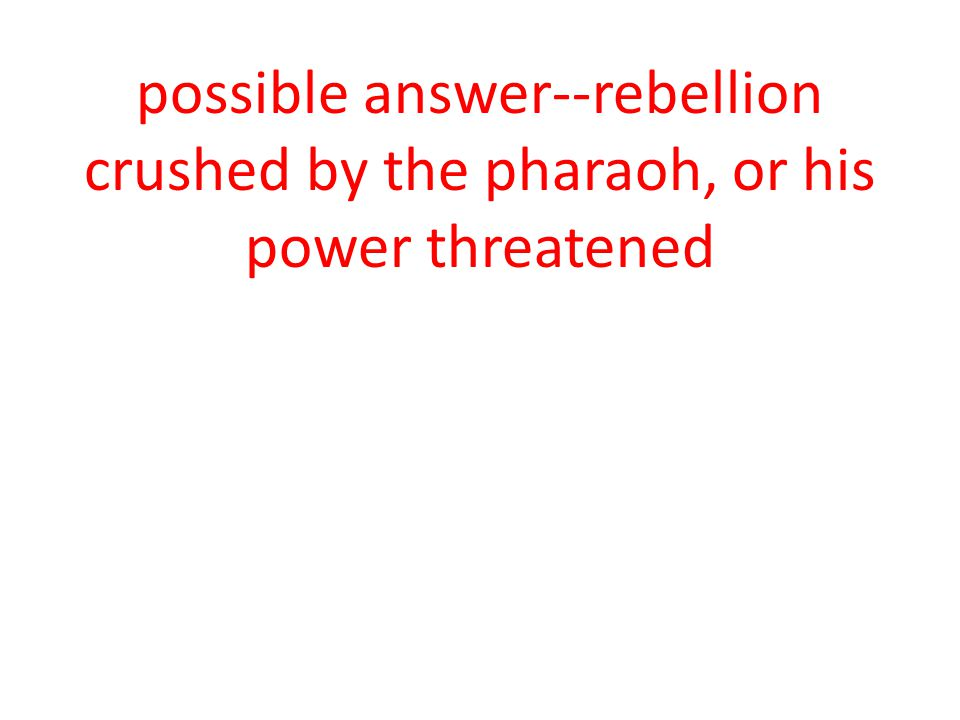 possible answer--rebellion crushed by the pharaoh, or his power threatened