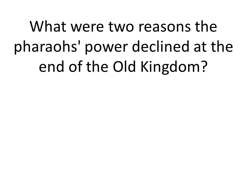 What were two reasons the pharaohs power declined at the end of the Old Kingdom