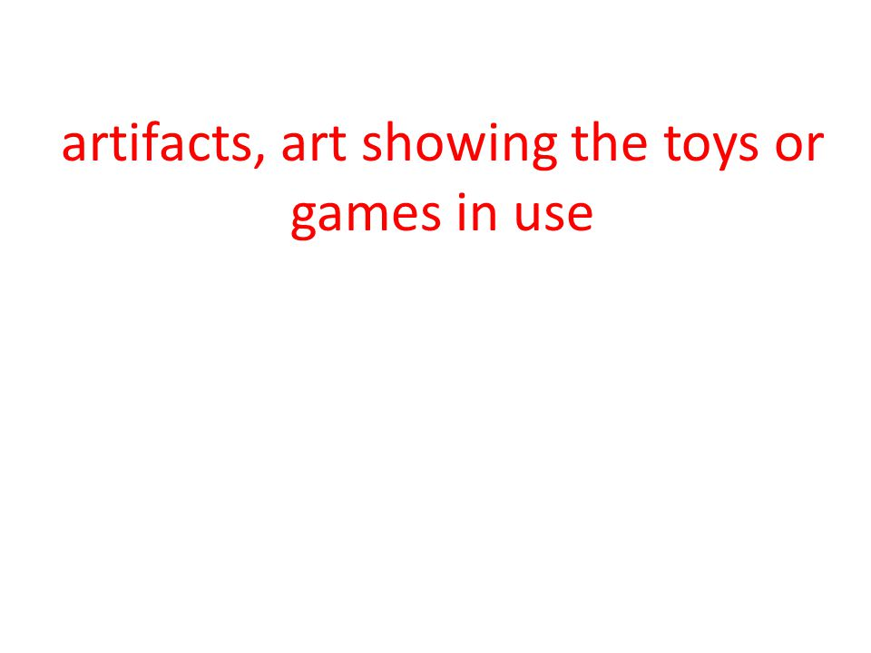 artifacts, art showing the toys or games in use