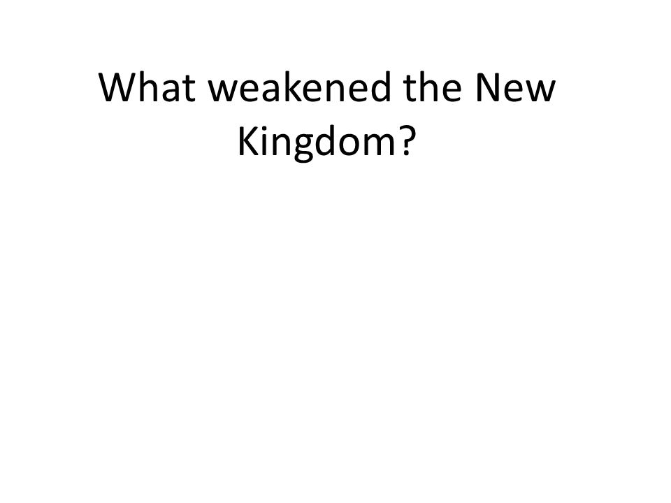 What weakened the New Kingdom