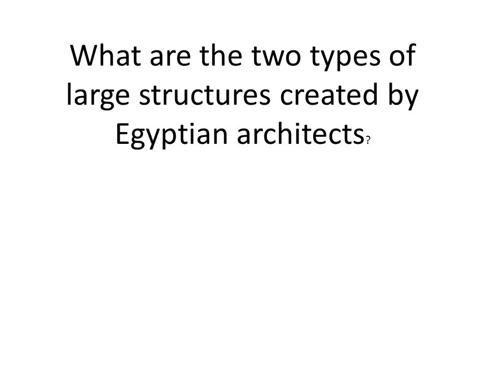 What are the two types of large structures created by Egyptian architects